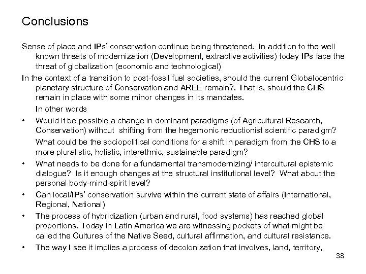 Conclusions Sense of place and IPs' conservation continue being threatened. In addition to the