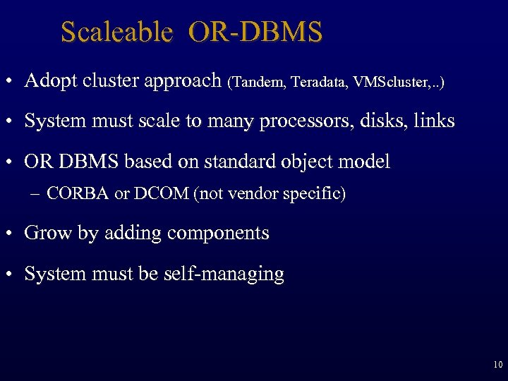 Scaleable OR-DBMS • Adopt cluster approach (Tandem, Teradata, VMScluster, . . ) • System