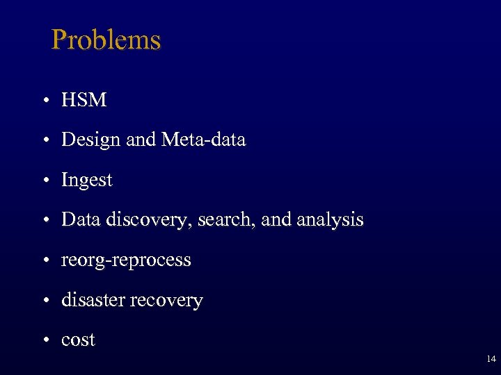 Problems • HSM • Design and Meta-data • Ingest • Data discovery, search, and