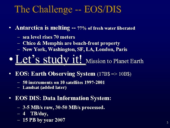 The Challenge -- EOS/DIS • Antarctica is melting -- 77% of fresh water liberated
