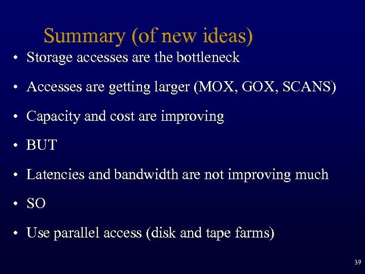 Summary (of new ideas) • Storage accesses are the bottleneck • Accesses are getting