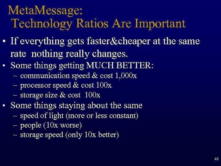 Meta. Message: Technology Ratios Are Important • If everything gets faster&cheaper at the same