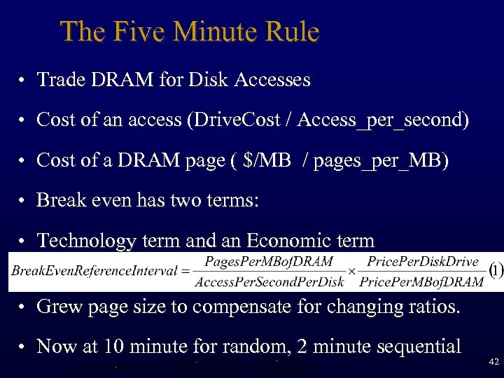 The Five Minute Rule • Trade DRAM for Disk Accesses • Cost of an