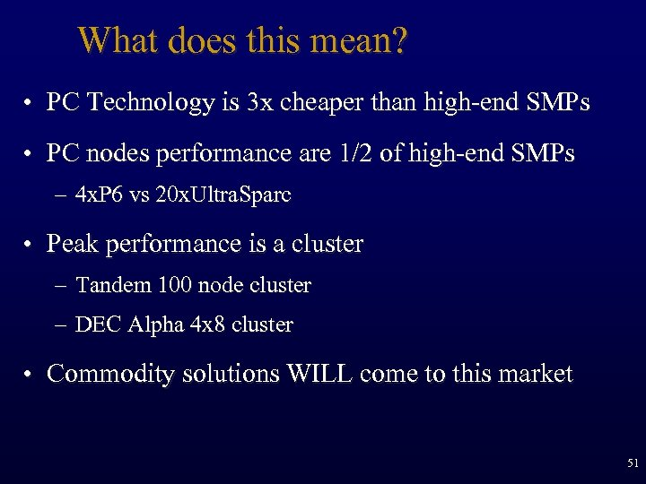 What does this mean? • PC Technology is 3 x cheaper than high-end SMPs