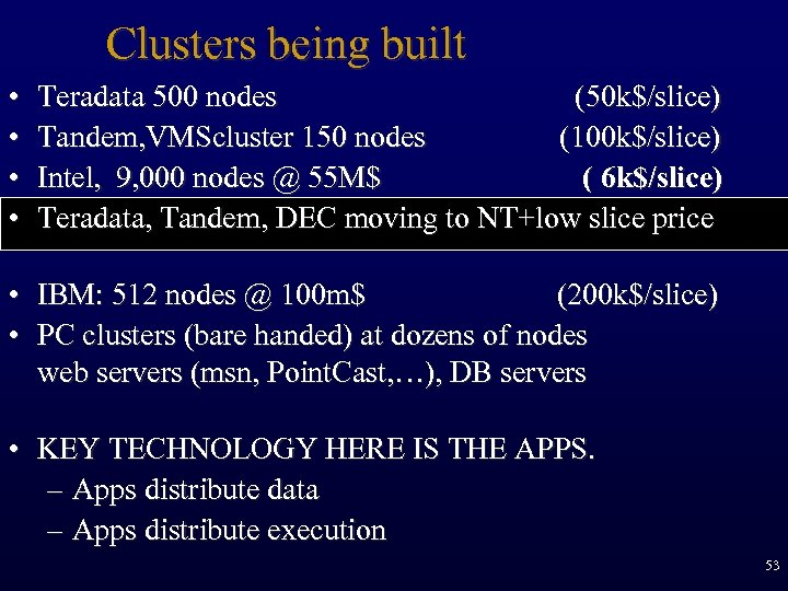 Clusters being built • • Teradata 500 nodes (50 k$/slice) Tandem, VMScluster 150 nodes
