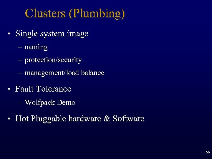 Clusters (Plumbing) • Single system image – naming – protection/security – management/load balance •