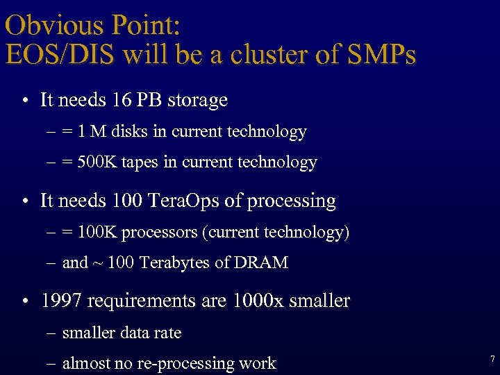 Obvious Point: EOS/DIS will be a cluster of SMPs • It needs 16 PB