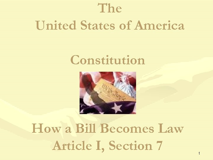 The United States of America Constitution How a Bill Becomes Law Article I, Section