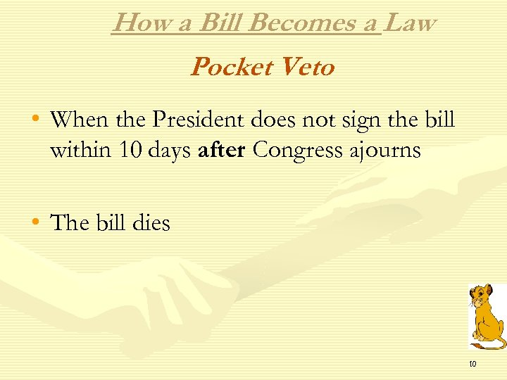 How a Bill Becomes a Law Pocket Veto • When the President does not