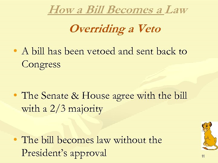 How a Bill Becomes a Law Overriding a Veto • A bill has been
