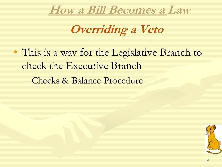 How a Bill Becomes a Law Overriding a Veto • This is a way