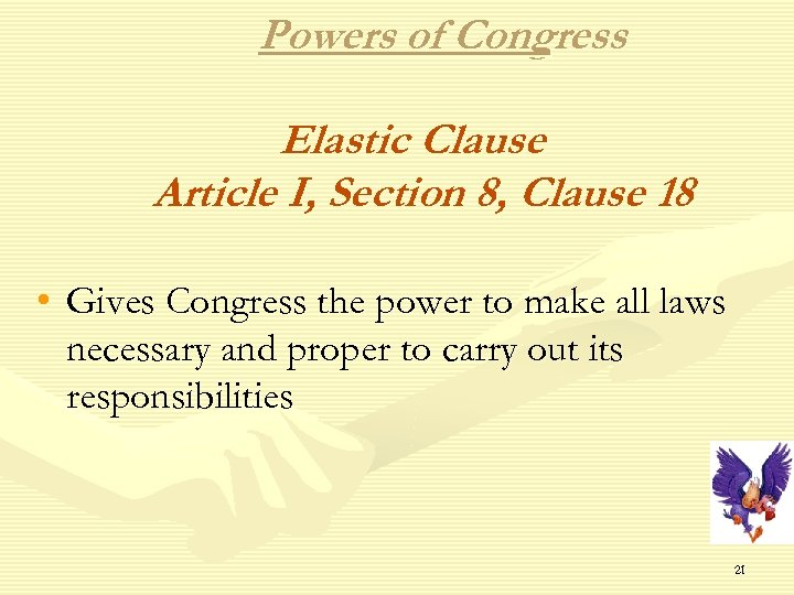 Powers of Congress Elastic Clause Article I, Section 8, Clause 18 • Gives Congress