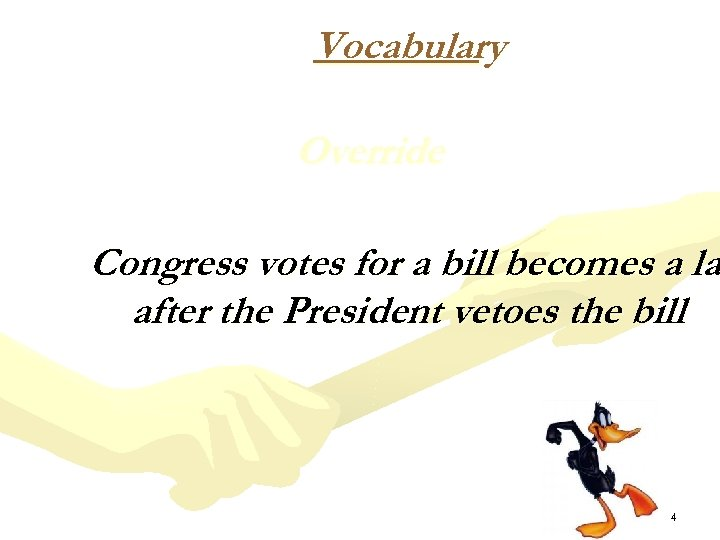 Vocabulary Override Congress votes for a bill becomes a la after the President vetoes