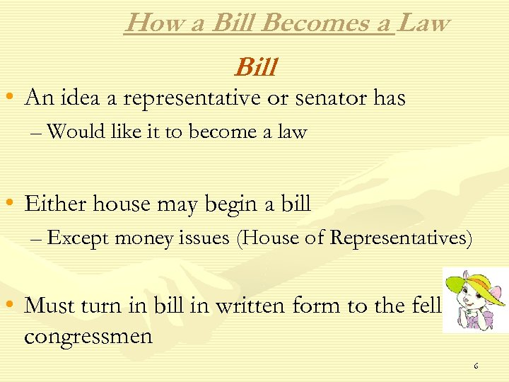How a Bill Becomes a Law Bill • An idea a representative or senator
