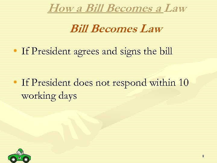 How a Bill Becomes a Law Bill Becomes Law • If President agrees and