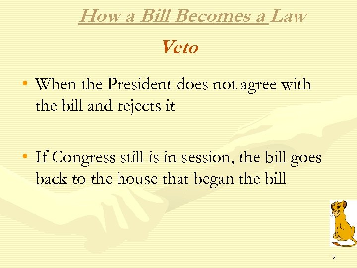 How a Bill Becomes a Law Veto • When the President does not agree