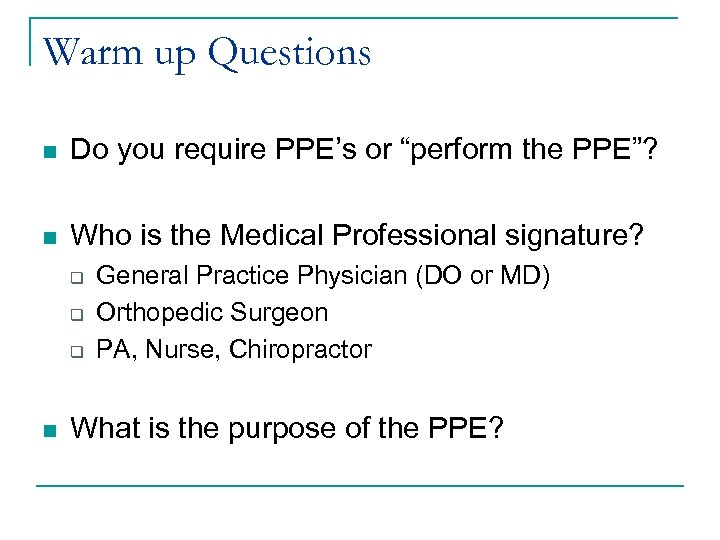 "Warm up Questions n Do you require PPE's or ""perform the PPE""? n Who"