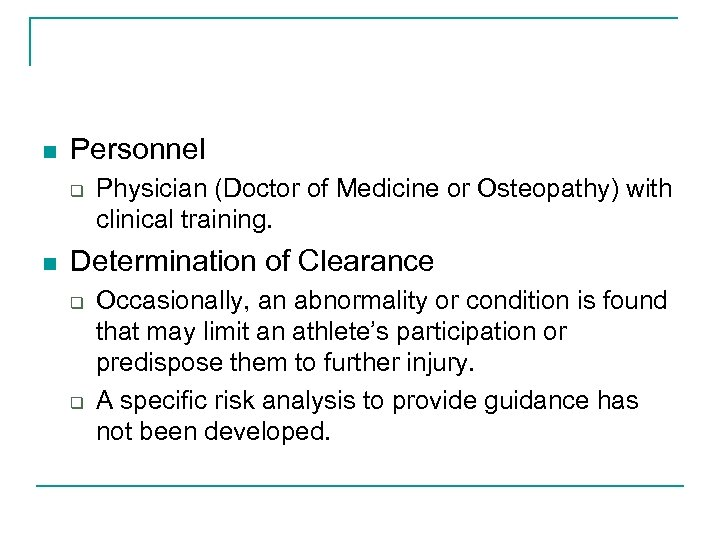 n Personnel q n Physician (Doctor of Medicine or Osteopathy) with clinical training. Determination