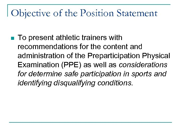 Objective of the Position Statement n To present athletic trainers with recommendations for the