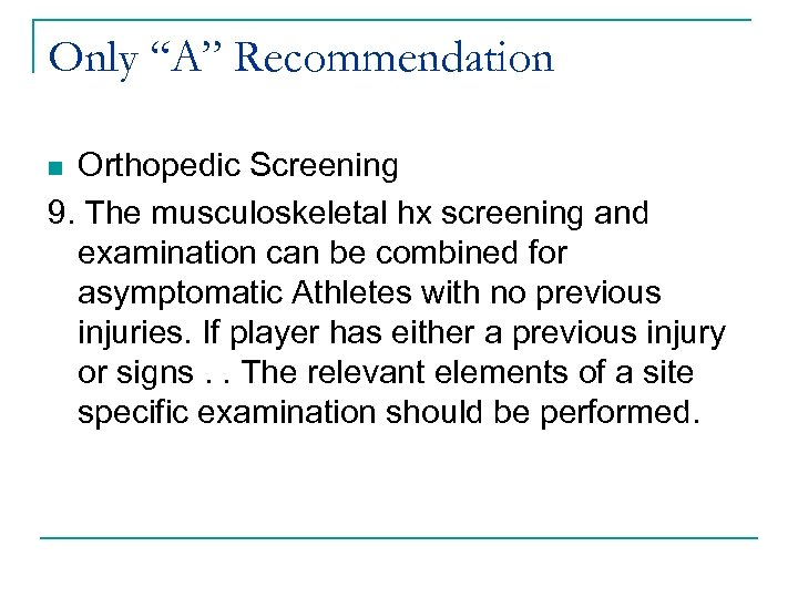 "Only ""A"" Recommendation Orthopedic Screening 9. The musculoskeletal hx screening and examination can be"