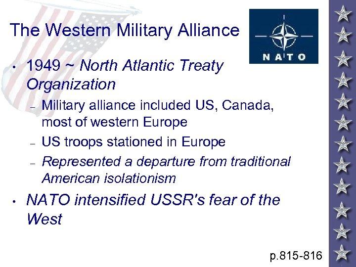 The Western Military Alliance • 1949 ~ North Atlantic Treaty Organization – – –