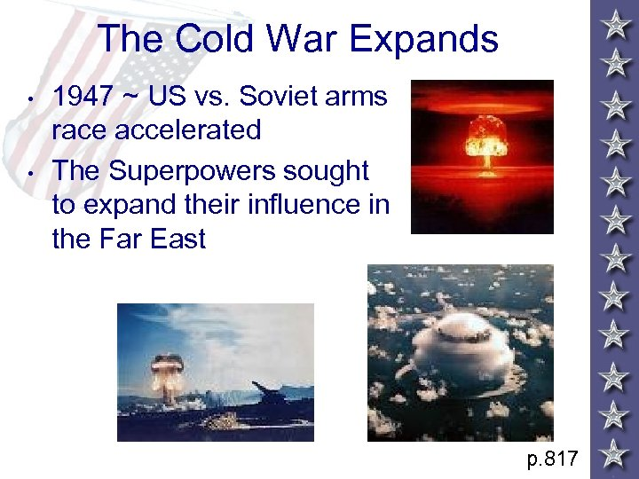 The Cold War Expands • • 1947 ~ US vs. Soviet arms race accelerated