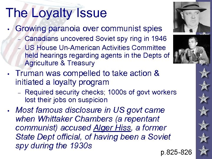 The Loyalty Issue • Growing paranoia over communist spies – – • Truman was