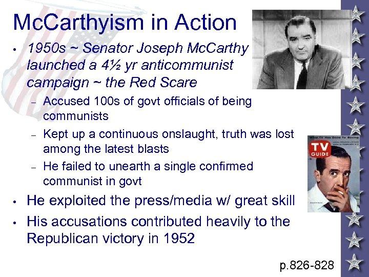 Mc. Carthyism in Action • 1950 s ~ Senator Joseph Mc. Carthy launched a
