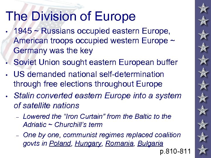 The Division of Europe • • 1945 ~ Russians occupied eastern Europe, American troops
