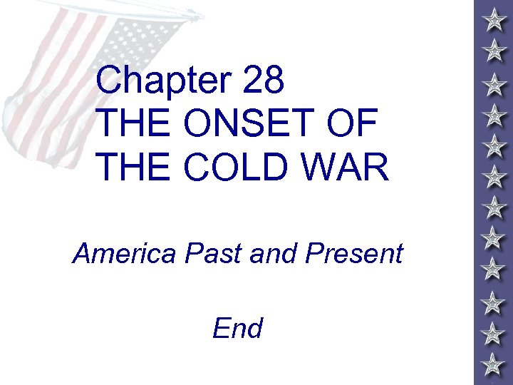 Chapter 28 THE ONSET OF THE COLD WAR America Past and Present End