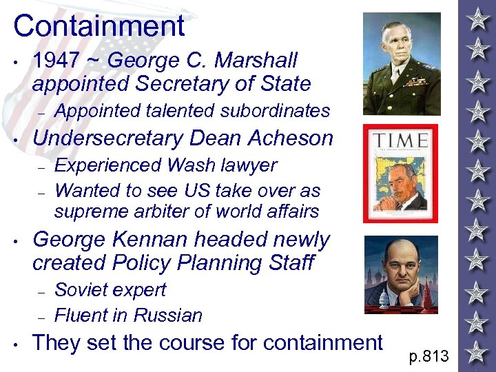 Containment • 1947 ~ George C. Marshall appointed Secretary of State – • Undersecretary