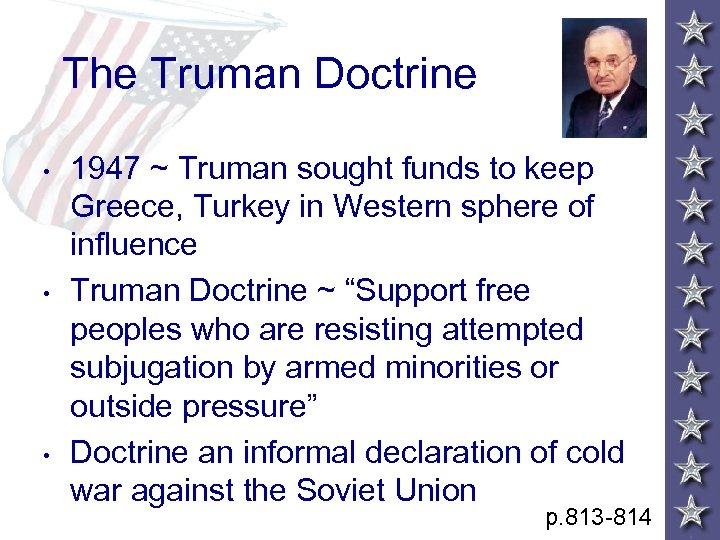 The Truman Doctrine • • • 1947 ~ Truman sought funds to keep Greece,
