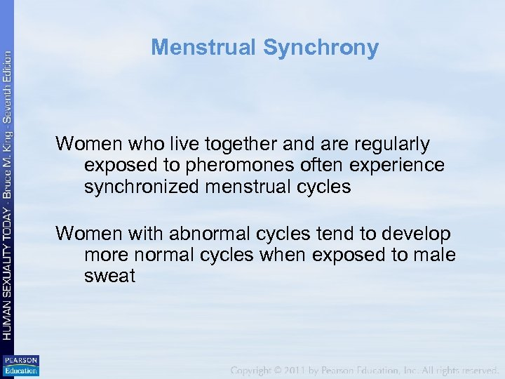 Menstrual Synchrony Women who live together and are regularly exposed to pheromones often experience