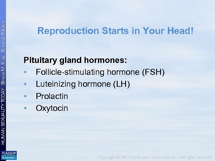 Reproduction Starts in Your Head! Pituitary gland hormones: • Follicle-stimulating hormone (FSH) • Luteinizing
