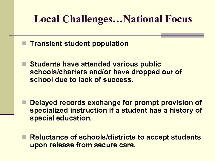 Local Challenges…National Focus n Transient student population n Students have attended various public schools/charters