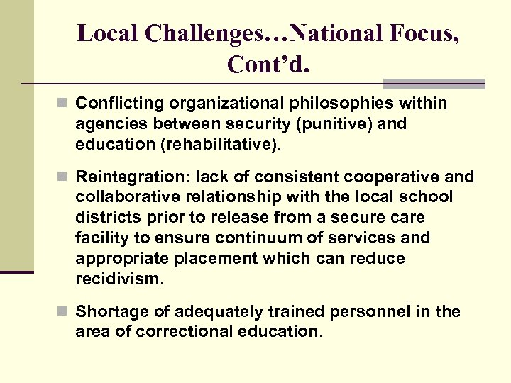 Local Challenges…National Focus, Cont'd. n Conflicting organizational philosophies within agencies between security (punitive) and
