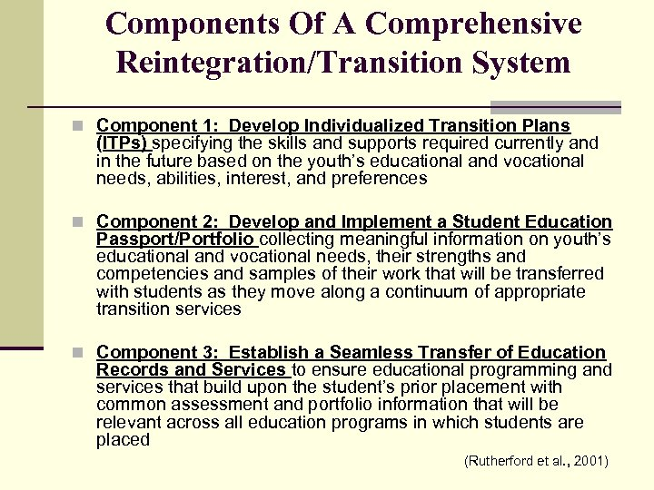Components Of A Comprehensive Reintegration/Transition System n Component 1: Develop Individualized Transition Plans (ITPs)