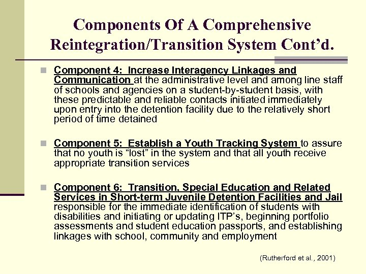 Components Of A Comprehensive Reintegration/Transition System Cont'd. n Component 4: Increase Interagency Linkages and