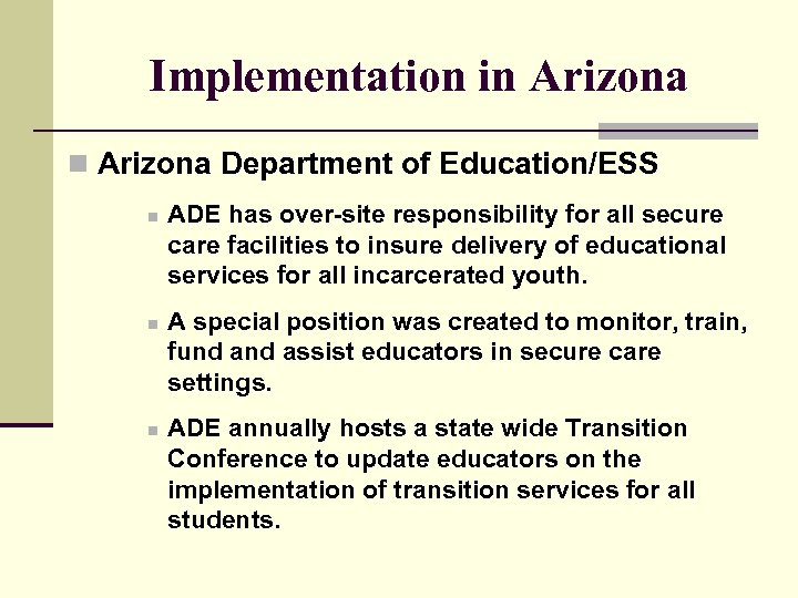Implementation in Arizona Department of Education/ESS n n n ADE has over-site responsibility for