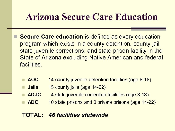 Arizona Secure Care Education n Secure Care education is defined as every education program