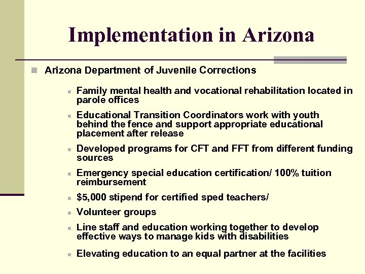 Implementation in Arizona Department of Juvenile Corrections n n Family mental health and vocational