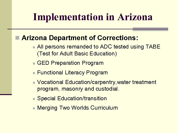 Implementation in Arizona Department of Corrections: n All persons remanded to ADC tested using