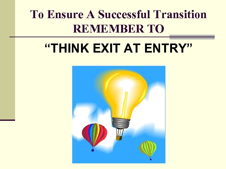 "To Ensure A Successful Transition REMEMBER TO ""THINK EXIT AT ENTRY"""