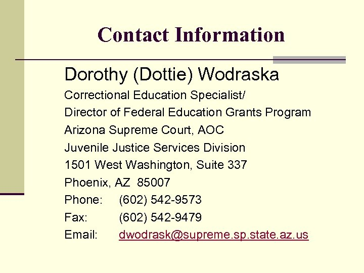 Contact Information Dorothy (Dottie) Wodraska Correctional Education Specialist/ Director of Federal Education Grants Program