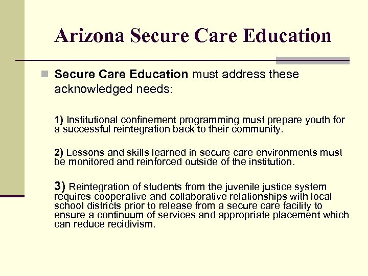 Arizona Secure Care Education n Secure Care Education must address these acknowledged needs: 1)