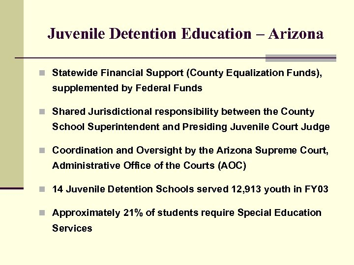 Juvenile Detention Education – Arizona n Statewide Financial Support (County Equalization Funds), supplemented by