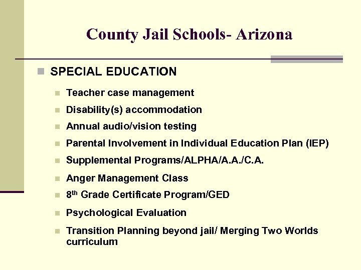 County Jail Schools- Arizona n SPECIAL EDUCATION n Teacher case management n Disability(s) accommodation