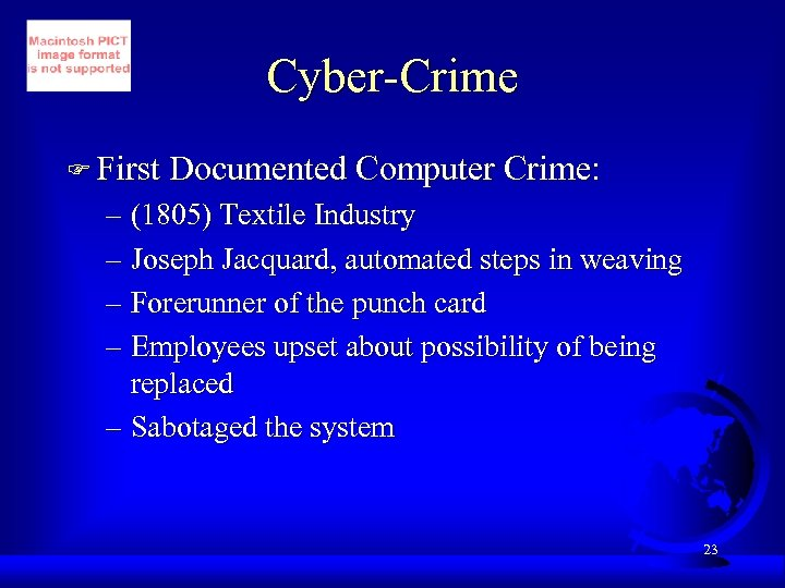 Cyber-Crime F First Documented Computer Crime: – (1805) Textile Industry – Joseph Jacquard, automated