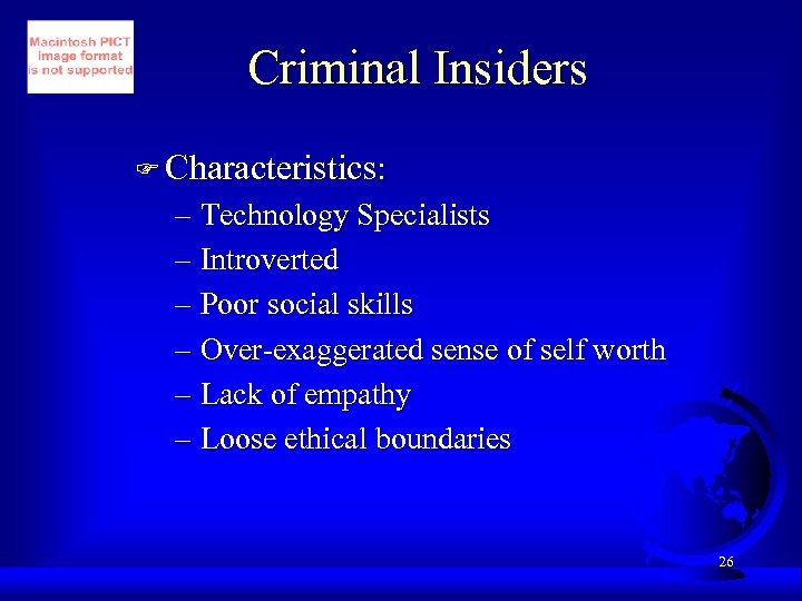 Criminal Insiders F Characteristics: – Technology Specialists – Introverted – Poor social skills –
