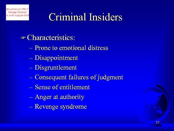 Criminal Insiders F Characteristics: – Prone to emotional distress – Disappointment – Disgruntlement –